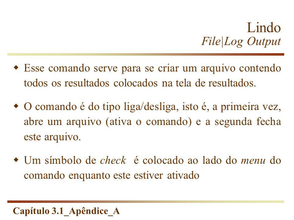 Capítulo 3.1_Apêndice_A Lindo File|Log Output Esse comando serve para se criar um arquivo contendo todos os resultados colocados na tela de resultados