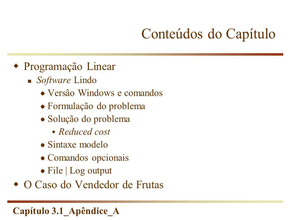 Capítulo 3.1_Apêndice_A Conteúdos do Capítulo Programação Linear Software Lindo Versão Windows e comandos Formulação do problema Solução do problema R