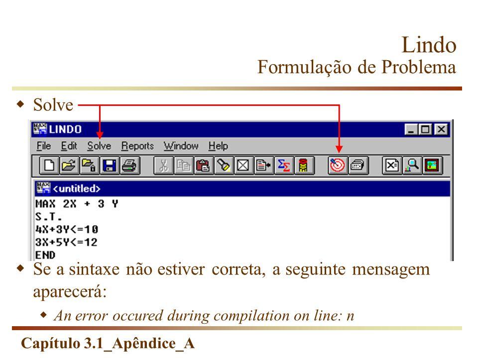 Capítulo 3.1_Apêndice_A Lindo Formulação de Problema Solve Se a sintaxe não estiver correta, a seguinte mensagem aparecerá: An error occured during co