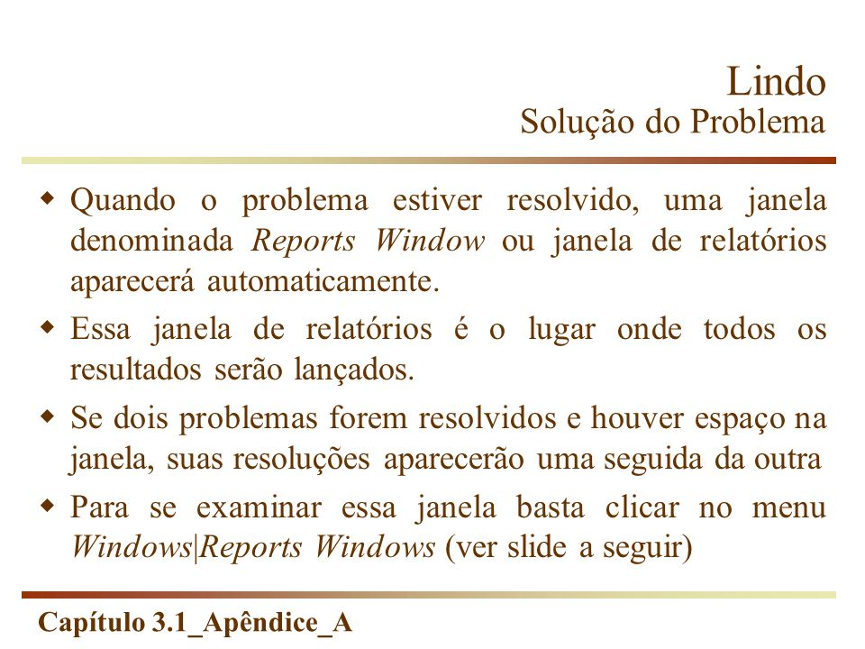 Capítulo 3.1_Apêndice_A Quando o problema estiver resolvido, uma janela denominada Reports Window ou janela de relatórios aparecerá automaticamente. E