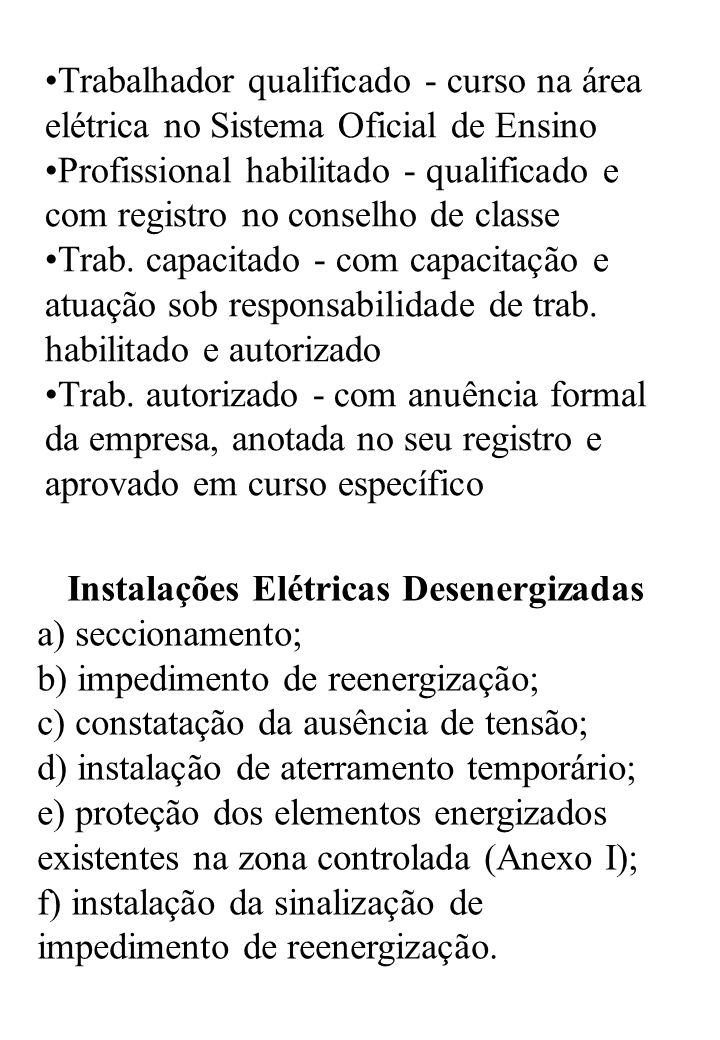 Instalações Elétricas Energizadas As operações elementares como ligar e desligar circuitos elétricos, realizadas em baixa tensão, podem ser realizadas por qualquer pessoa não advertida.