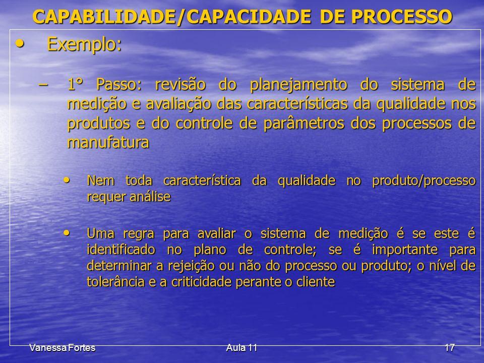 Vanessa FortesAula 1117 Exemplo: Exemplo: –1° Passo: revisão do planejamento do sistema de medição e avaliação das características da qualidade nos pr