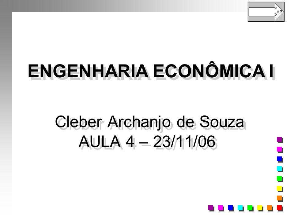 Cleber Archanjo de Souza AULA 4 – 23/11/06 ENGENHARIA ECONÔMICA I
