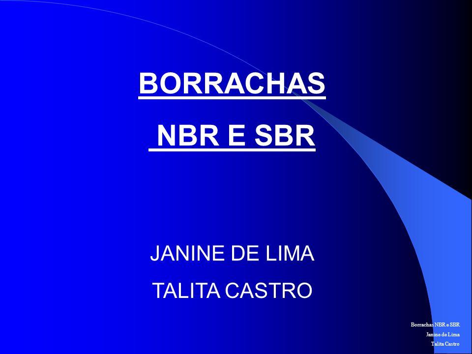 Borrachas NBR e SBR Janine de Lima Talita Castro BORRACHA NBR