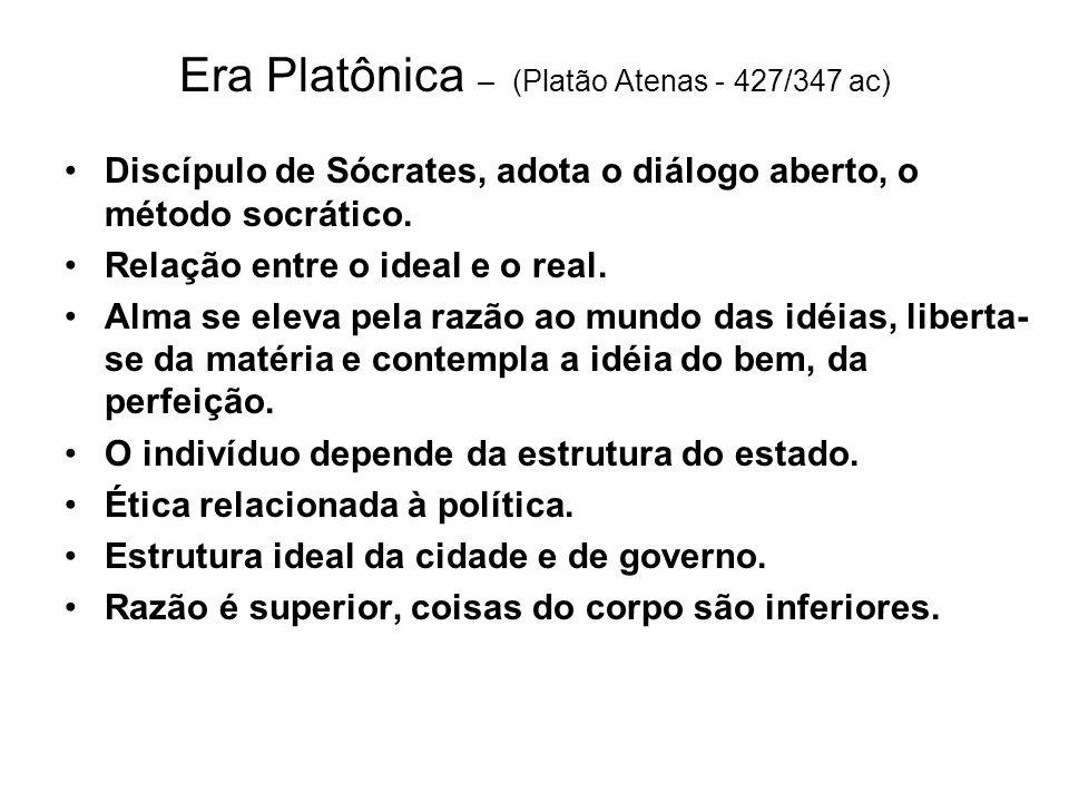Era Platônica – (Platão Atenas - 427/347 ac) Discípulo de Sócrates, adota o diálogo aberto, o método socrático. Relação entre o ideal e o real. Alma s