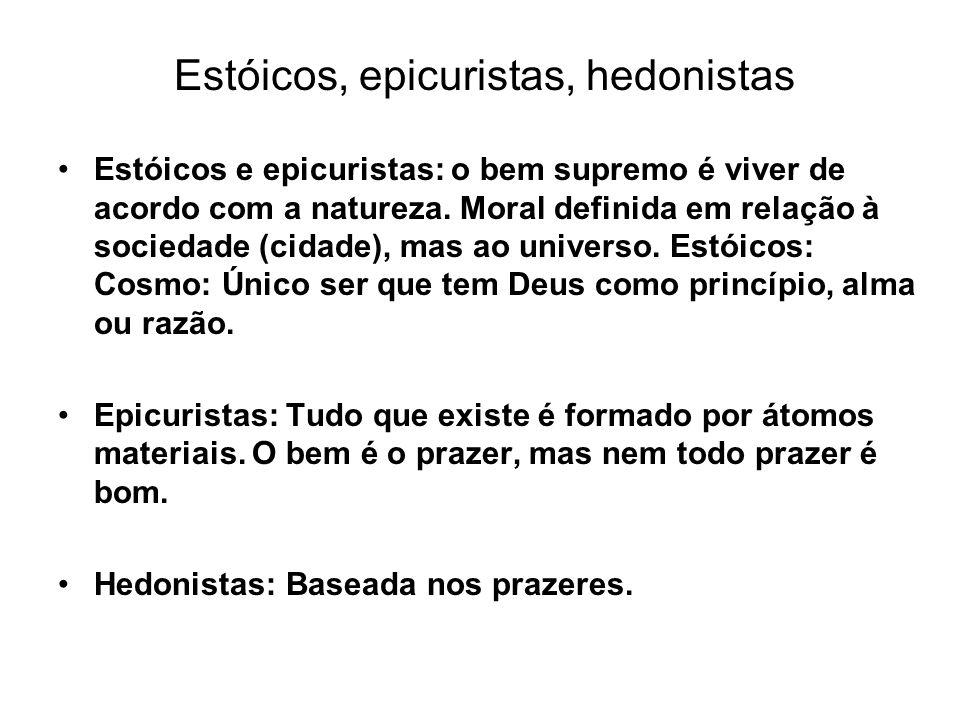 Estóicos, epicuristas, hedonistas Estóicos e epicuristas: o bem supremo é viver de acordo com a natureza. Moral definida em relação à sociedade (cidad