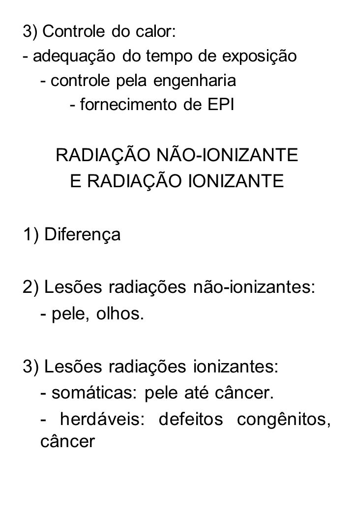 3) Controle do calor: - adequação do tempo de exposição - controle pela engenharia - fornecimento de EPI RADIAÇÃO NÃO-IONIZANTE E RADIAÇÃO IONIZANTE 1