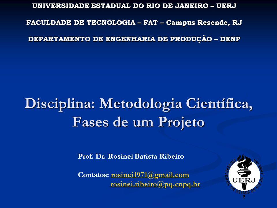 Disciplina: Metodologia Científica, Fases de um Projeto Prof. Dr. Rosinei Batista Ribeiro Contatos: rosinei1971@gmail.comrosinei1971@gmail.com rosinei
