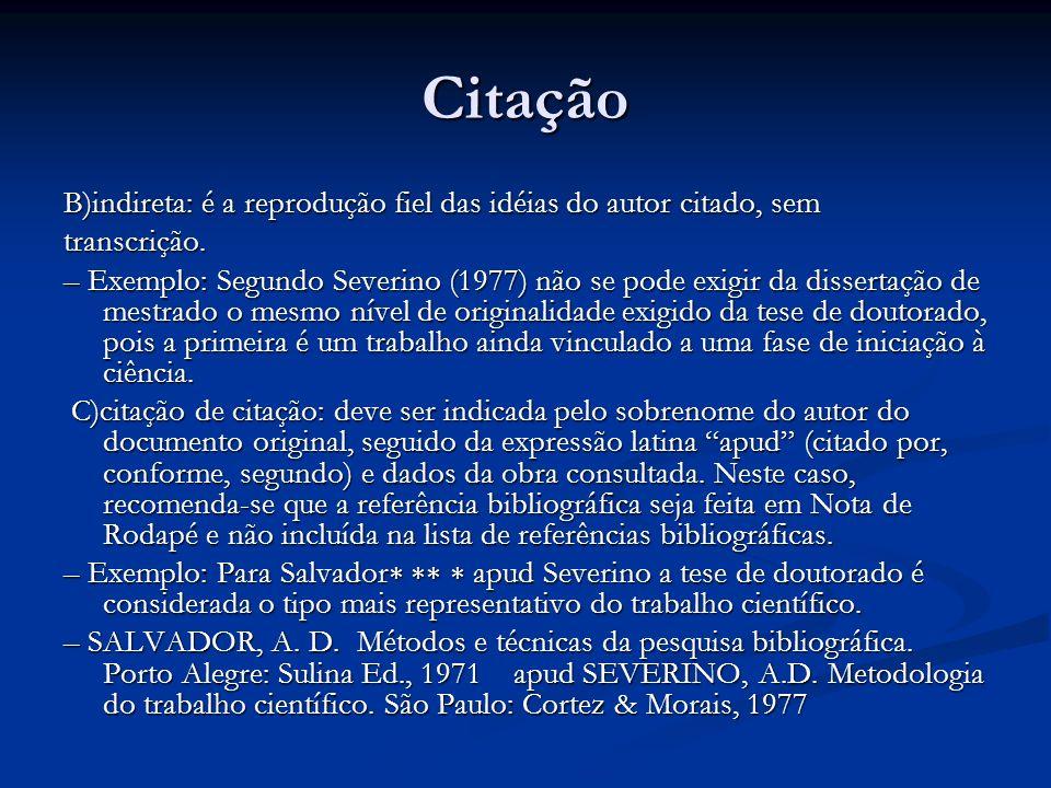 Citação B)indireta: é a reprodução fiel das idéias do autor citado, sem transcrição. – Exemplo: Segundo Severino (1977) não se pode exigir da disserta