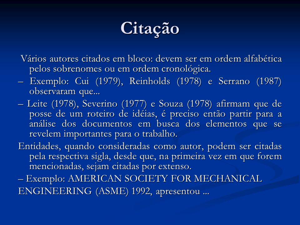 Citação Vários autores citados em bloco: devem ser em ordem alfabética pelos sobrenomes ou em ordem cronológica. – Exemplo: Cui (1979), Reinholds (197