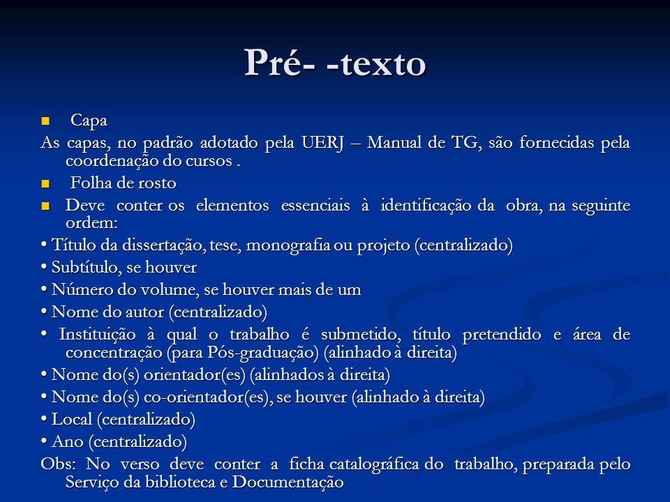 Pré- -texto Capa Capa As capas, no padrão adotado pela UERJ – Manual de TG, são fornecidas pela coordenação do cursos. Folha de rosto Folha de rosto D