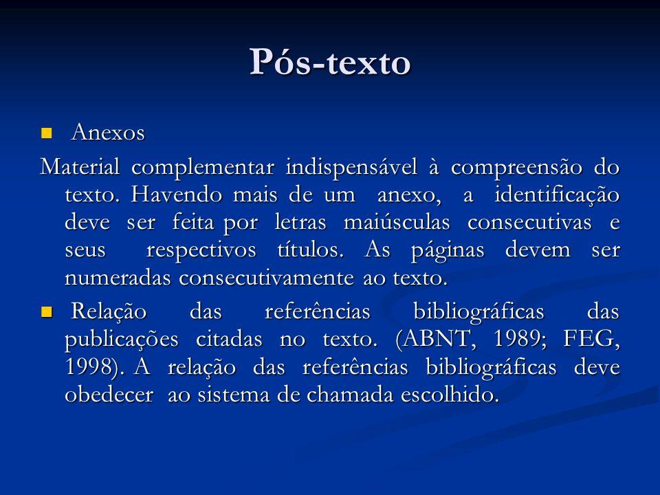 Pós-texto Anexos Anexos Material complementar indispensável à compreensão do texto. Havendo mais de um anexo, a identificação deve ser feita por letra