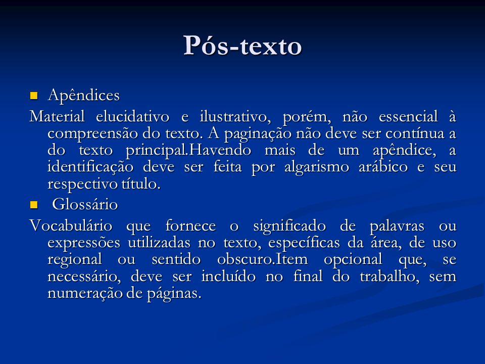 Pós-texto Apêndices Apêndices Material elucidativo e ilustrativo, porém, não essencial à compreensão do texto. A paginação não deve ser contínua a do