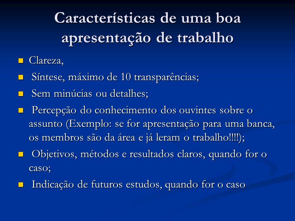 Características de uma boa apresentação de trabalho Clareza, Clareza, Síntese, máximo de 10 transparências; Síntese, máximo de 10 transparências; Sem