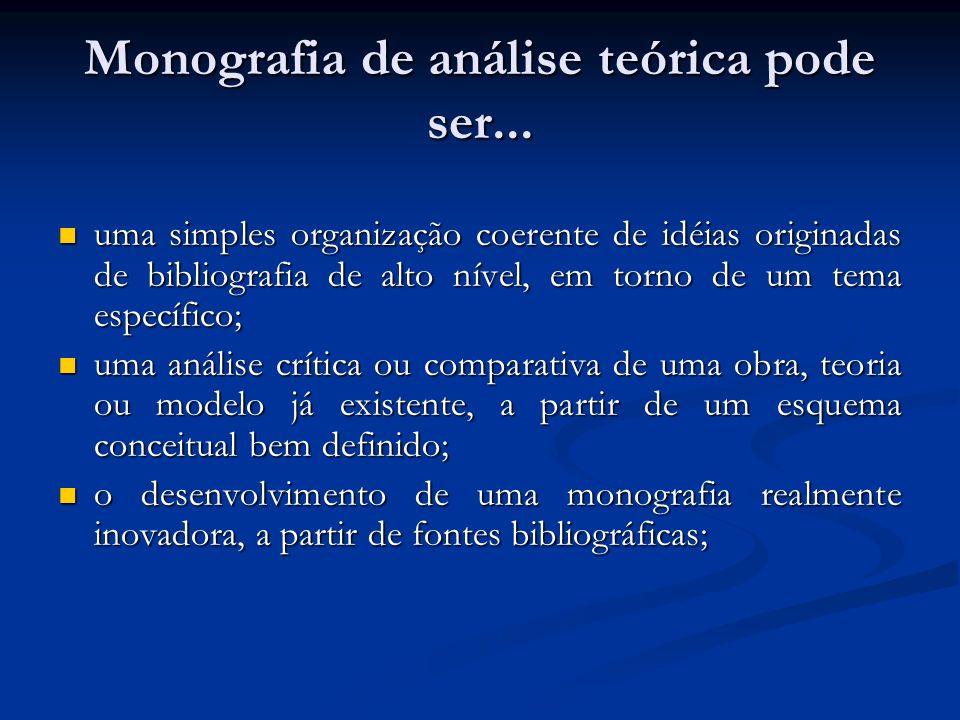 Monografia de análise teórica pode ser... uma simples organização coerente de idéias originadas de bibliografia de alto nível, em torno de um tema esp