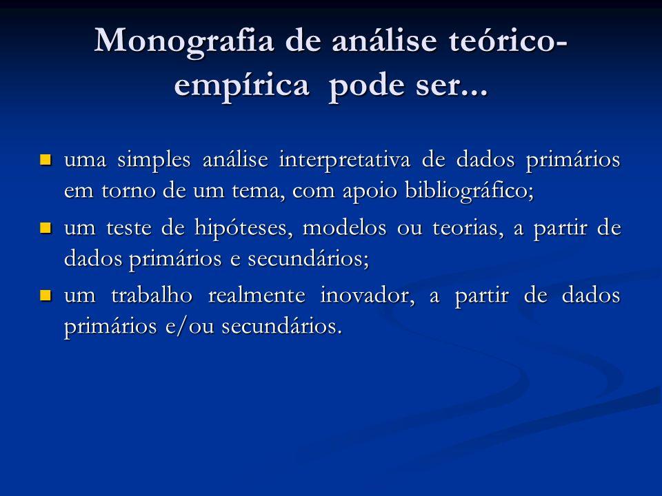Monografia de análise teórico- empírica pode ser... uma simples análise interpretativa de dados primários em torno de um tema, com apoio bibliográfico