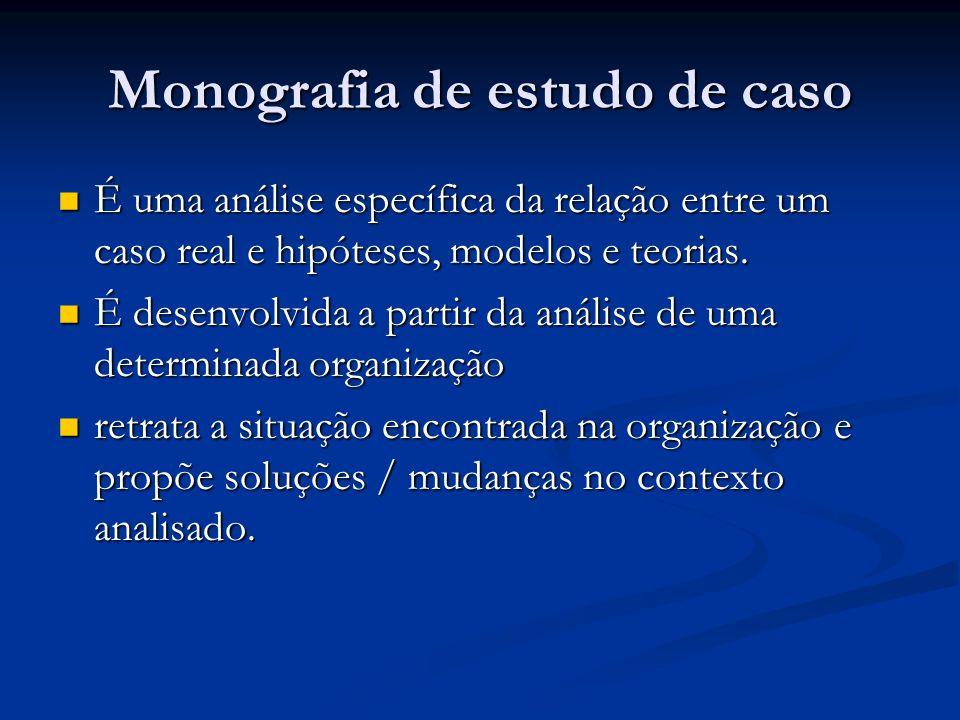 Monografia de estudo de caso É uma análise específica da relação entre um caso real e hipóteses, modelos e teorias. É uma análise específica da relaçã