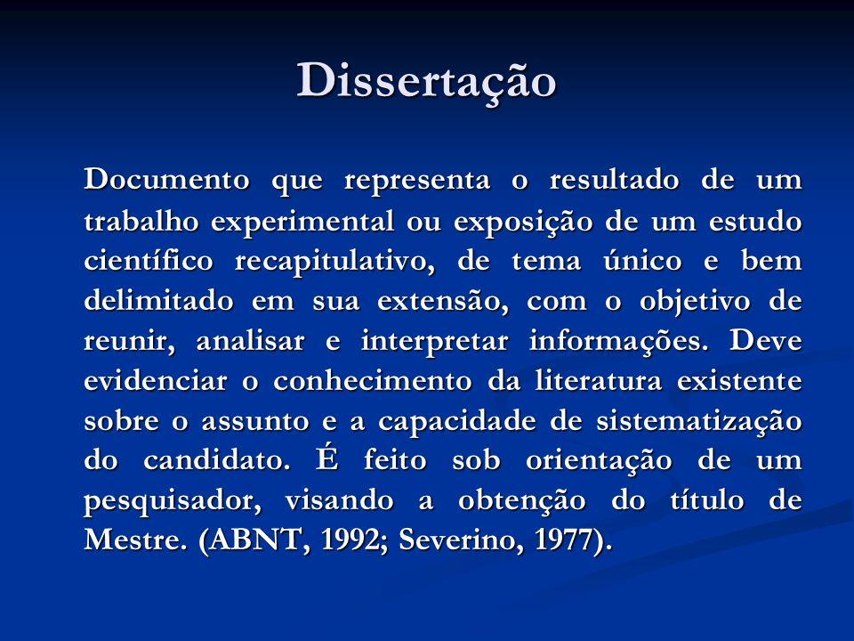 Dissertação Documento que representa o resultado de um trabalho experimental ou exposição de um estudo científico recapitulativo, de tema único e bem