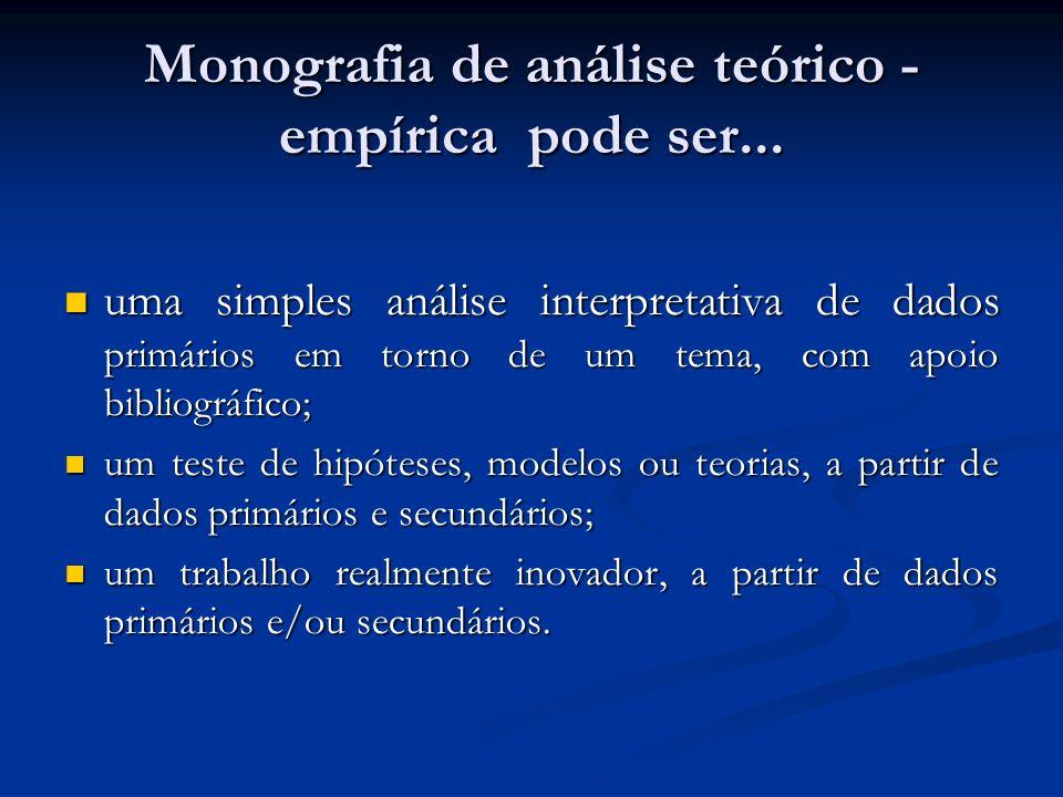 Monografia de análise teórico - empírica pode ser... uma simples análise interpretativa de dados primários em torno de um tema, com apoio bibliográfic
