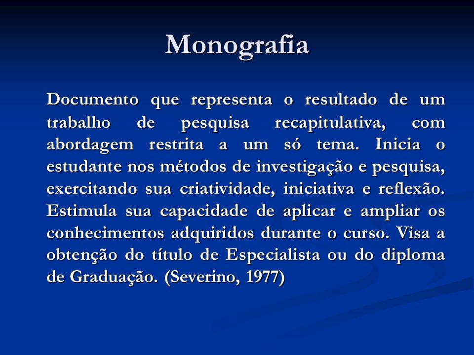 Monografia Documento que representa o resultado de um trabalho de pesquisa recapitulativa, com abordagem restrita a um só tema. Inicia o estudante nos
