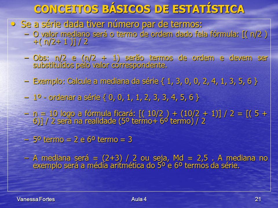 Vanessa FortesAula 421 Se a série dada tiver número par de termos: Se a série dada tiver número par de termos: –O valor mediano será o termo de ordem