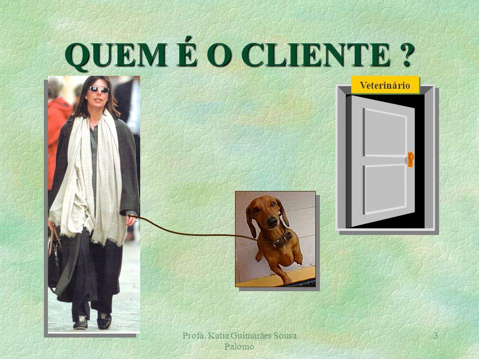 Profa. Katia Guimarães Sousa Palomo 3 QUEM É O CLIENTE ? Veterinário