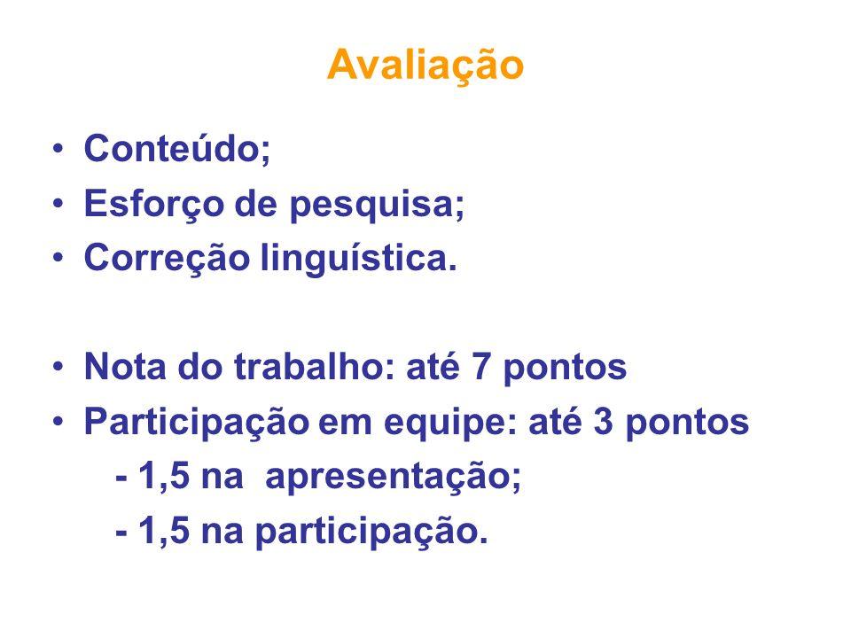 Avaliação Conteúdo; Esforço de pesquisa; Correção linguística. Nota do trabalho: até 7 pontos Participação em equipe: até 3 pontos - 1,5 na apresentaç