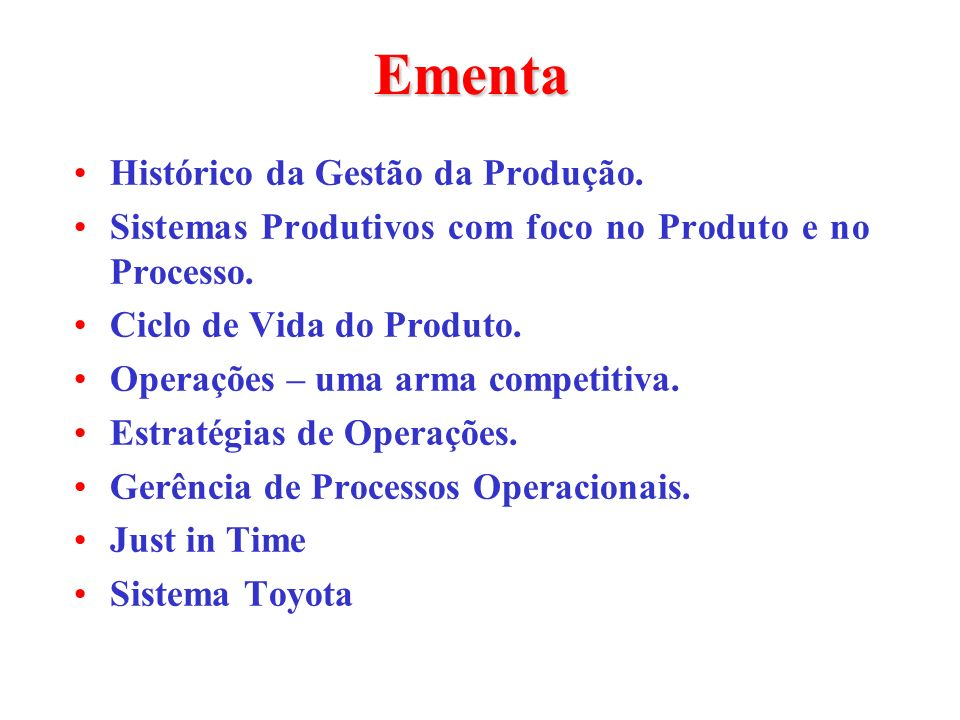Ementa Histórico da Gestão da Produção. Sistemas Produtivos com foco no Produto e no Processo. Ciclo de Vida do Produto. Operações – uma arma competit