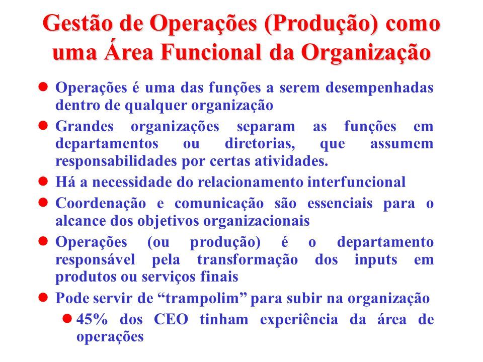 Gestão de Operações (Produção) como uma Área Funcional da Organização Operações é uma das funções a serem desempenhadas dentro de qualquer organização