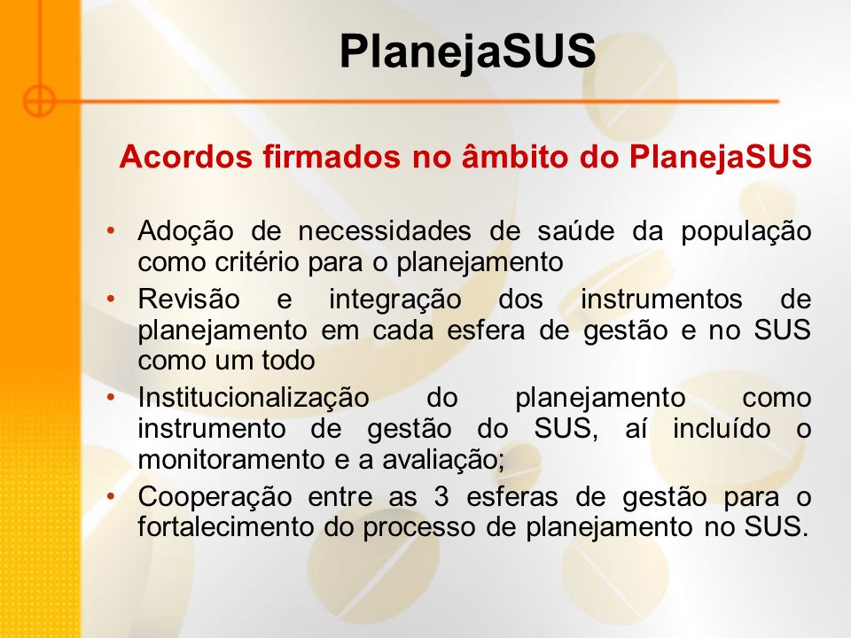 Adoção de necessidades de saúde da população como critério para o planejamento Revisão e integração dos instrumentos de planejamento em cada esfera de