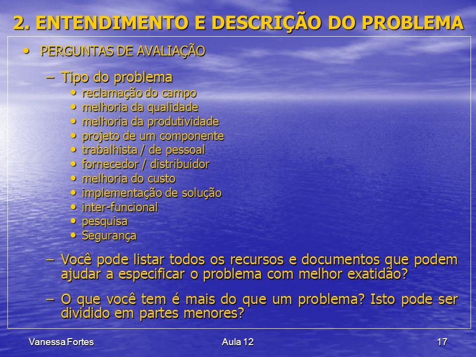 Vanessa FortesAula 1217 2. ENTENDIMENTO E DESCRIÇÃO DO PROBLEMA PERGUNTAS DE AVALIAÇÃO PERGUNTAS DE AVALIAÇÃO –Tipo do problema reclamação do campo re