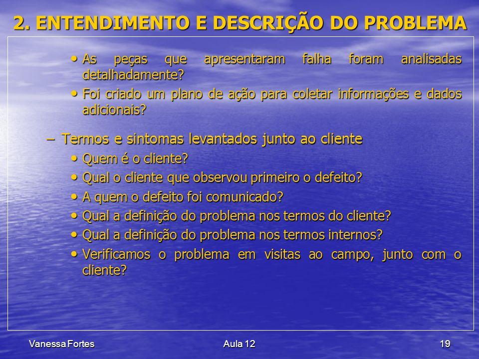 Vanessa FortesAula 1219 2. ENTENDIMENTO E DESCRIÇÃO DO PROBLEMA As peças que apresentaram falha foram analisadas detalhadamente? As peças que apresent