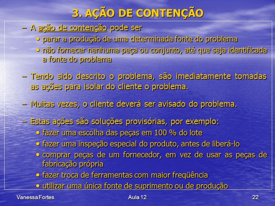 Vanessa FortesAula 1222 3. AÇÃO DE CONTENÇÃO –A ação de contenção pode ser parar a produção de uma determinada fonte do problema parar a produção de u