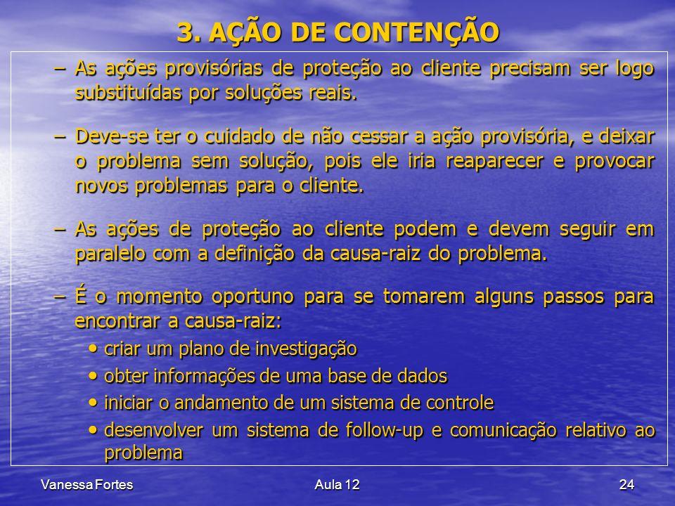 Vanessa FortesAula 1224 3. AÇÃO DE CONTENÇÃO –As ações provisórias de proteção ao cliente precisam ser logo substituídas por soluções reais. –Deve-se