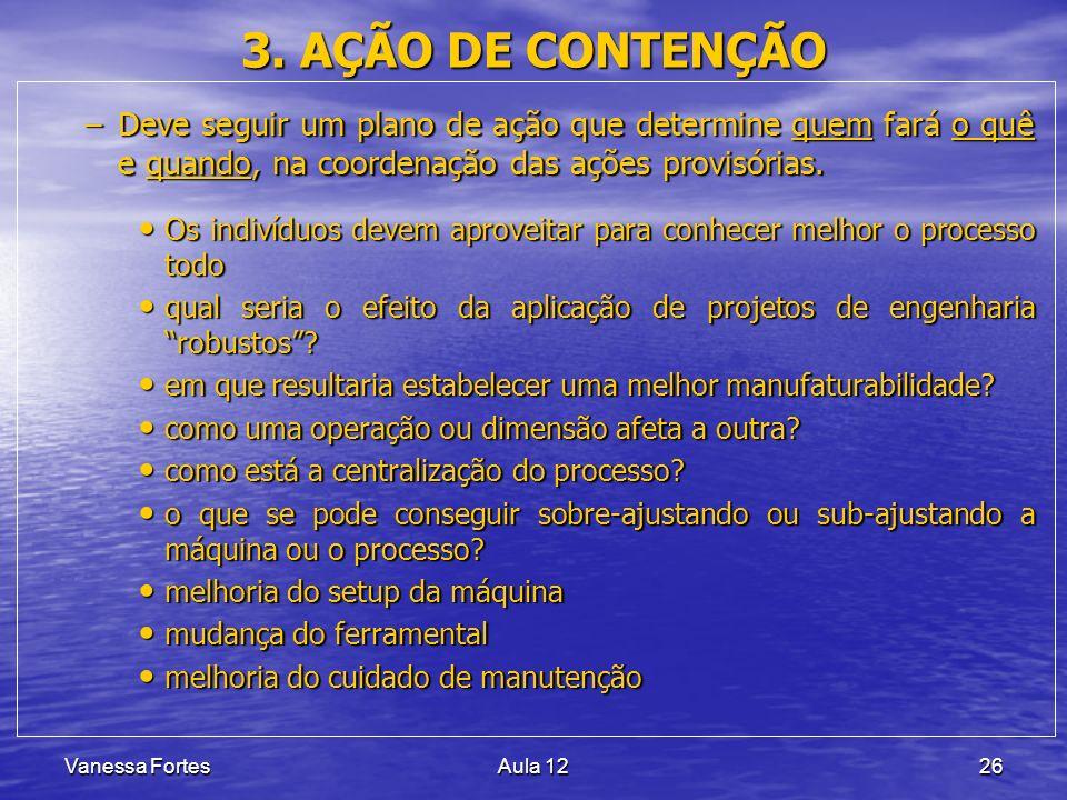 Vanessa FortesAula 1226 3. AÇÃO DE CONTENÇÃO –Deve seguir um plano de ação que determine quem fará o quê e quando, na coordenação das ações provisória