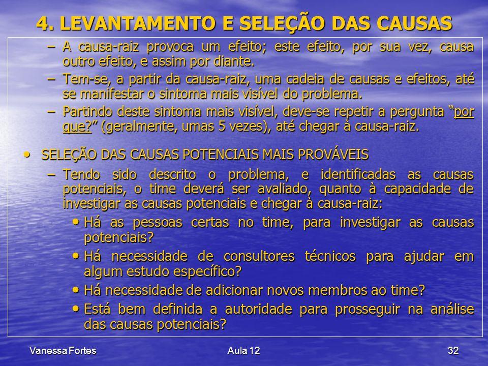 Vanessa FortesAula 1232 4. LEVANTAMENTO E SELEÇÃO DAS CAUSAS –A causa-raiz provoca um efeito; este efeito, por sua vez, causa outro efeito, e assim po
