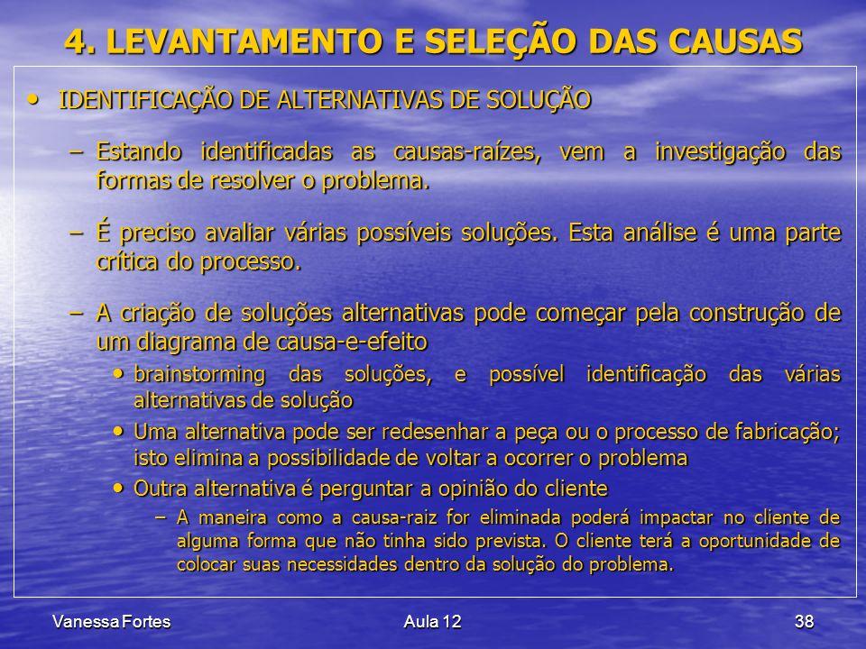 Vanessa FortesAula 1238 4. LEVANTAMENTO E SELEÇÃO DAS CAUSAS IDENTIFICAÇÃO DE ALTERNATIVAS DE SOLUÇÃO IDENTIFICAÇÃO DE ALTERNATIVAS DE SOLUÇÃO –Estand