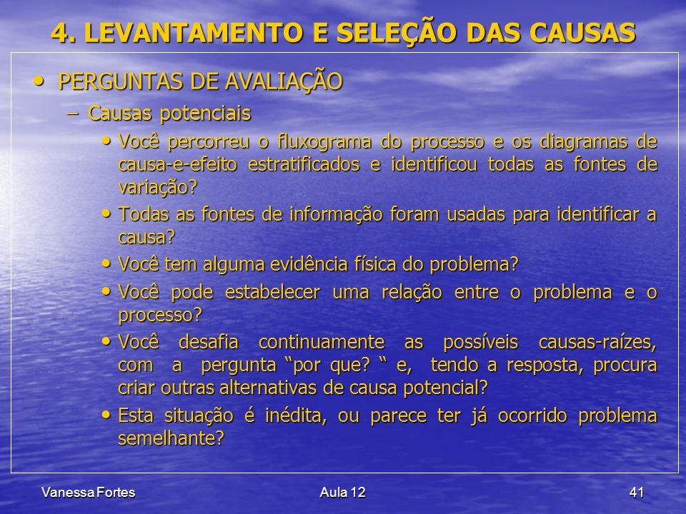 Vanessa FortesAula 1241 4. LEVANTAMENTO E SELEÇÃO DAS CAUSAS PERGUNTAS DE AVALIAÇÃO PERGUNTAS DE AVALIAÇÃO –Causas potenciais Você percorreu o fluxogr