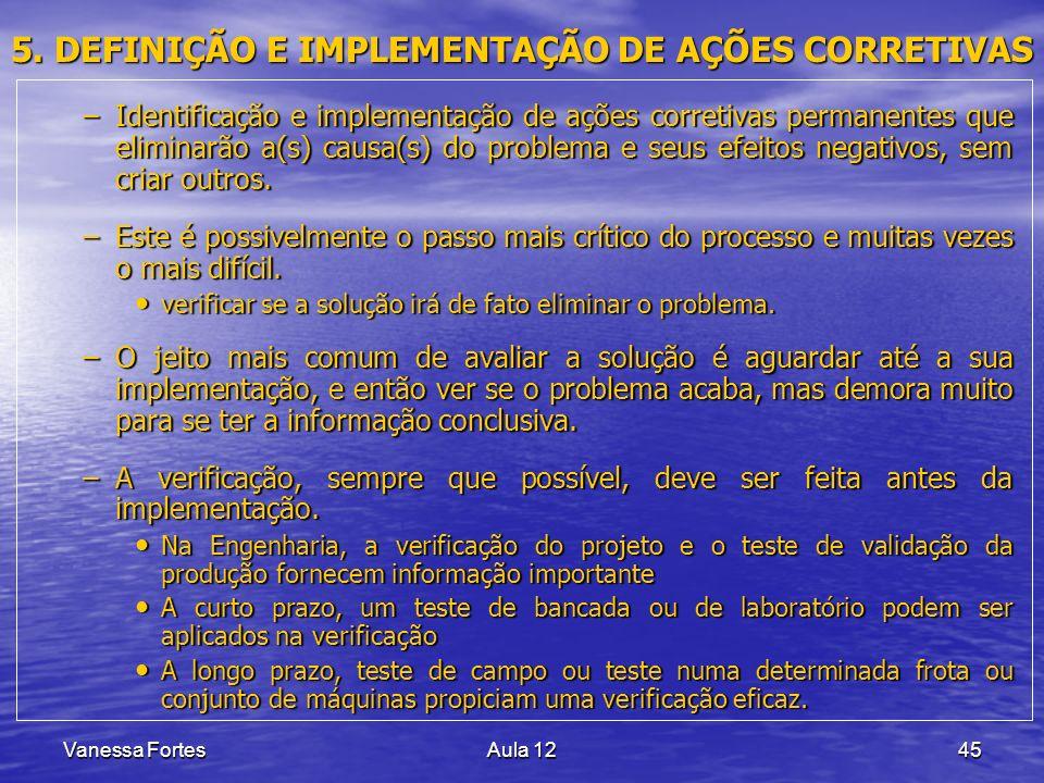 Vanessa FortesAula 1245 5. DEFINIÇÃO E IMPLEMENTAÇÃO DE AÇÕES CORRETIVAS –Identificação e implementação de ações corretivas permanentes que eliminarão