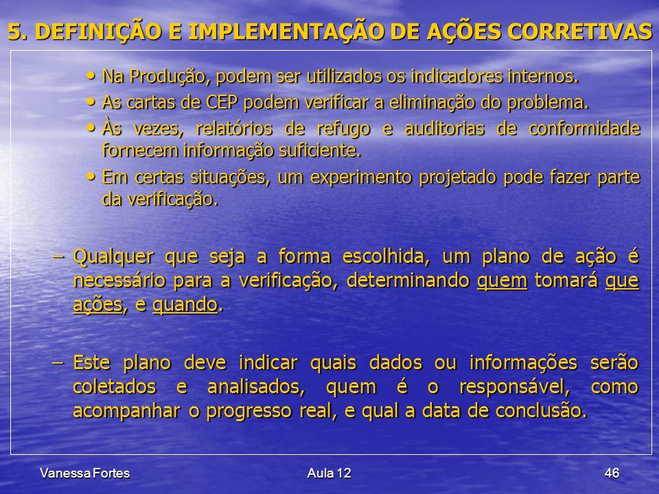 Vanessa FortesAula 1246 5. DEFINIÇÃO E IMPLEMENTAÇÃO DE AÇÕES CORRETIVAS Na Produção, podem ser utilizados os indicadores internos. Na Produção, podem