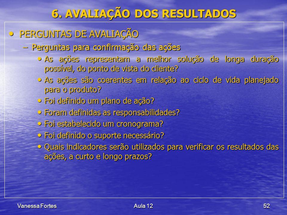 Vanessa FortesAula 1252 6. AVALIAÇÃO DOS RESULTADOS PERGUNTAS DE AVALIAÇÃO PERGUNTAS DE AVALIAÇÃO –Perguntas para confirmação das ações As ações repre