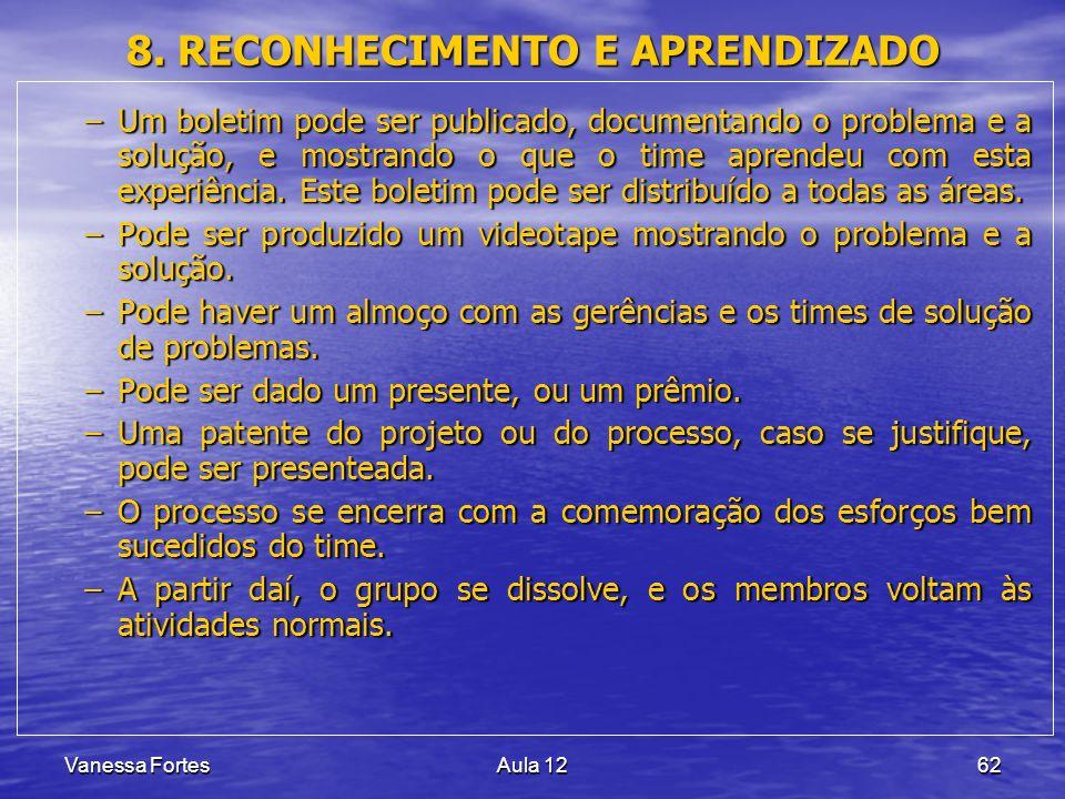 Vanessa FortesAula 1262 8. RECONHECIMENTO E APRENDIZADO –Um boletim pode ser publicado, documentando o problema e a solução, e mostrando o que o time