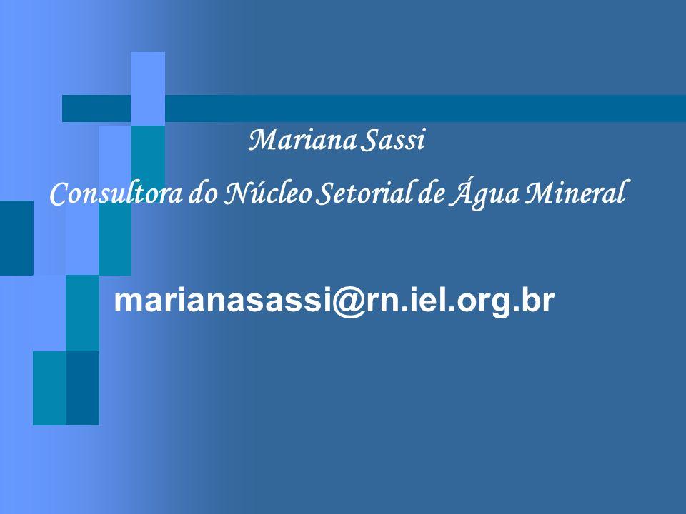 Mariana Sassi Consultora do Núcleo Setorial de Água Mineral marianasassi@rn.iel.org.br