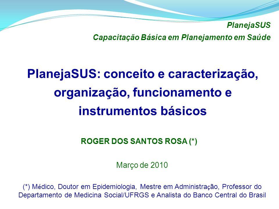 PlanejaSUS: conceito e caracterização, organização, funcionamento e instrumentos básicos ROGER DOS SANTOS ROSA (*) PlanejaSUS Capacitação Básica em Pl