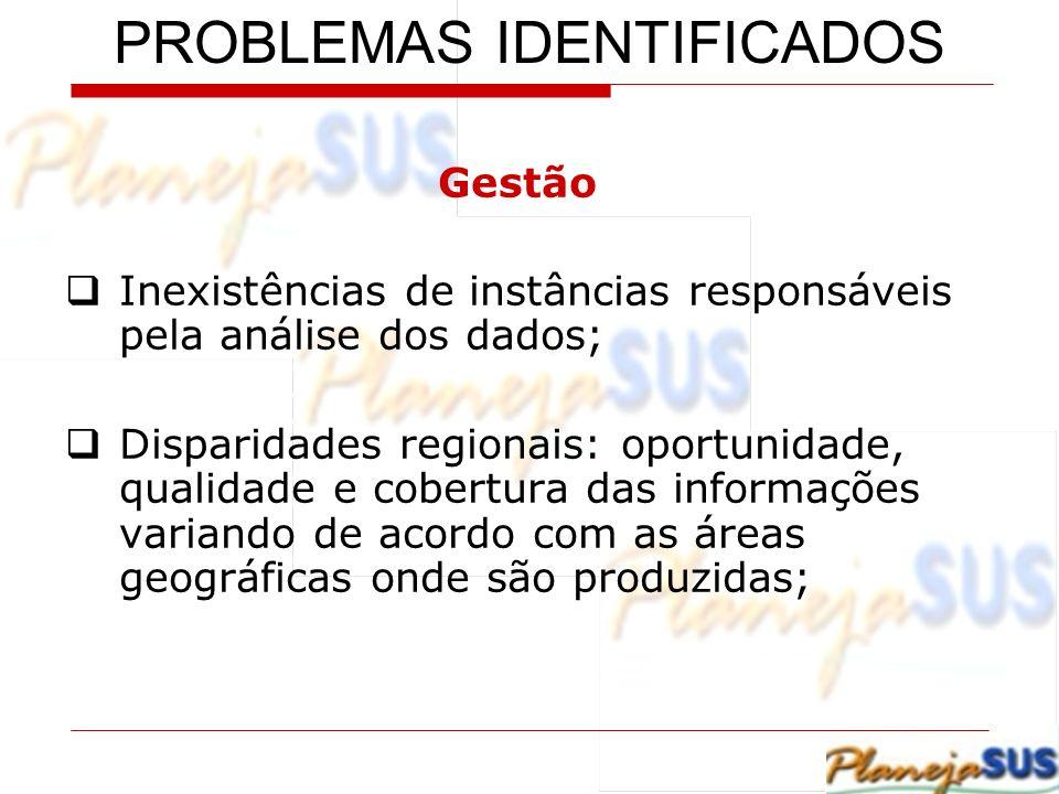 Gestão Inexistências de instâncias responsáveis pela análise dos dados; Disparidades regionais: oportunidade, qualidade e cobertura das informações va