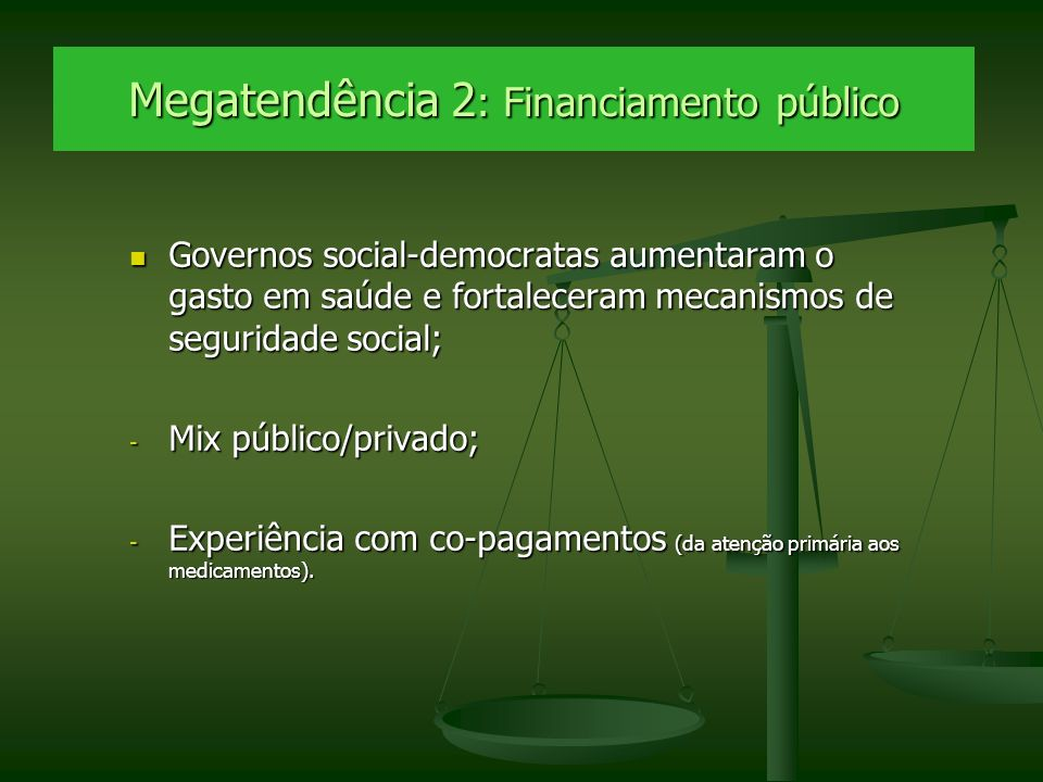 Megatendência 2 : Financiamento público Governos social-democratas aumentaram o gasto em saúde e fortaleceram mecanismos de seguridade social; Governo