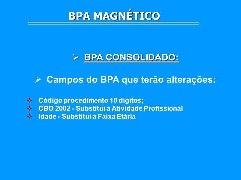 BPA CONSOLIDADO: BPA CONSOLIDADO: Campos do BPA que terão alterações: Código procedimento 10 dígitos; CBO 2002 - Substitui a Atividade Profissional Id