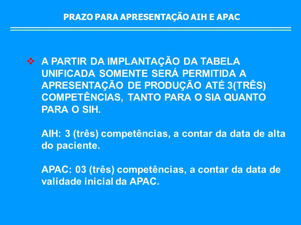 A PARTIR DA IMPLANTAÇÃO DA TABELA UNIFICADA SOMENTE SERÁ PERMITIDA A APRESENTAÇÃO DE PRODUÇÃO ATÉ 3(TRÊS) COMPETÊNCIAS, TANTO PARA O SIA QUANTO PARA O