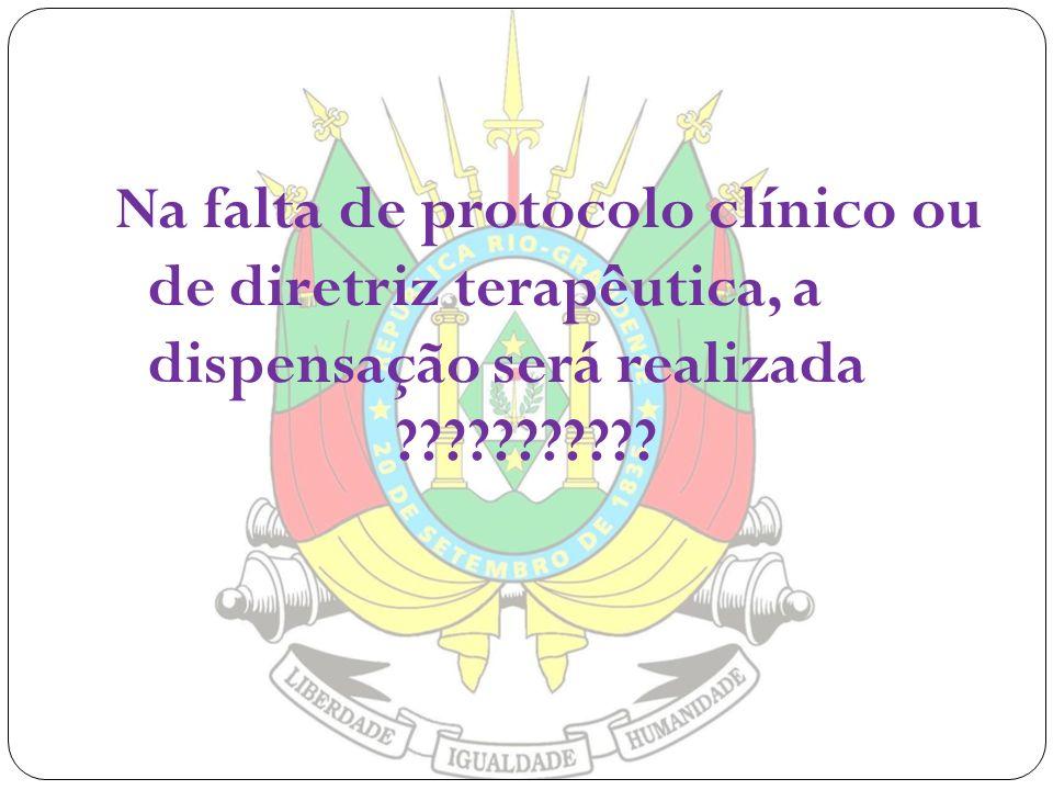 Na falta de protocolo clínico ou de diretriz terapêutica, a dispensação será realizada ???????????