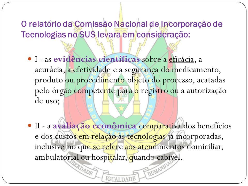 O relatório da Comissão Nacional de Incorporação de Tecnologias no SUS levara em consideração: I - as evidências científicas sobre a eficácia, a acurá